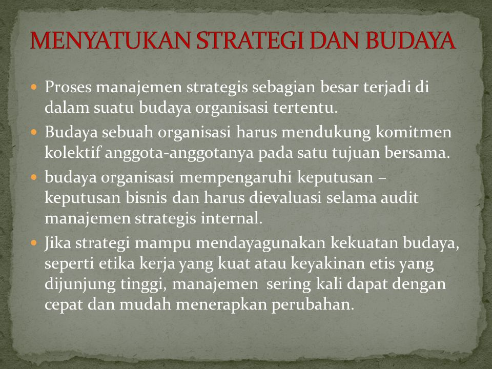 Tantangan manajemen strategis saat ini adalah membuat perubahan dalam budaya orgaisasi dan pola pikir individual yang dibutuhkan untuk mendukung proses perumusan, penerapan dan pengevaluasian strategis.