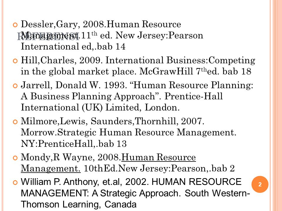 REFERENSI Dessler,Gary, 2008.Human Resource Management.11 th ed. New Jersey:Pearson International ed,.bab 14 Hill,Charles, 2009. International Busines