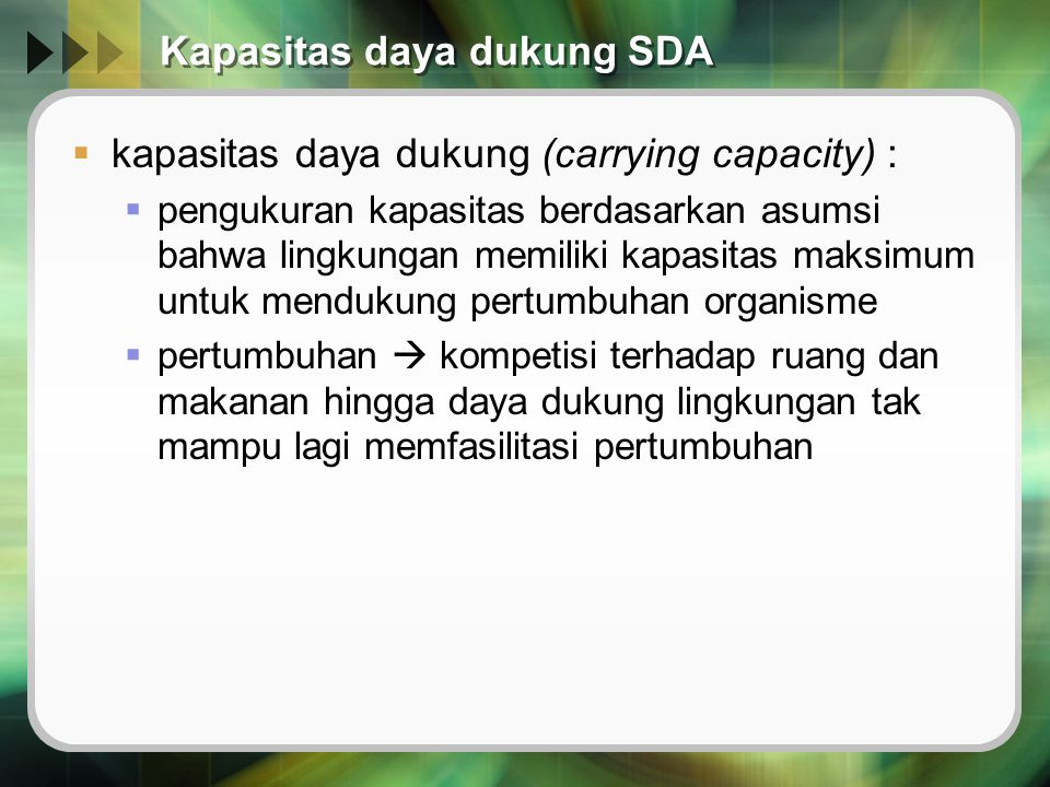 Kapasitas daya dukung SDA  kapasitas daya dukung (carrying capacity) :  pengukuran kapasitas berdasarkan asumsi bahwa lingkungan memiliki kapasitas
