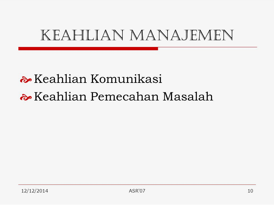 12/12/2014ASR'0710 Keahlian Manajemen  Keahlian Komunikasi  Keahlian Pemecahan Masalah