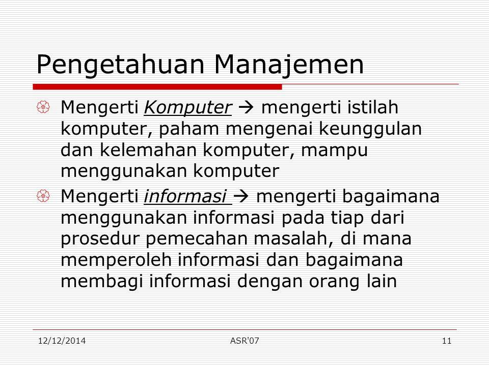 12/12/2014ASR'0711 Pengetahuan Manajemen  Mengerti Komputer  mengerti istilah komputer, paham mengenai keunggulan dan kelemahan komputer, mampu meng