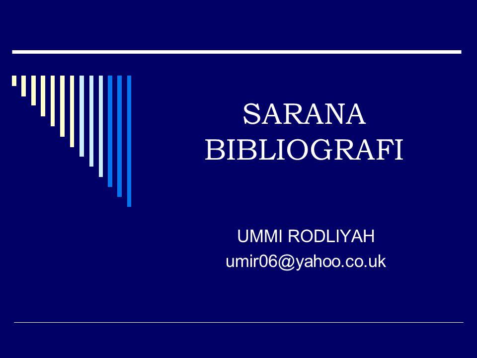 SARANA BIBLIOGRAFI UMMI RODLIYAH umir06@yahoo.co.uk