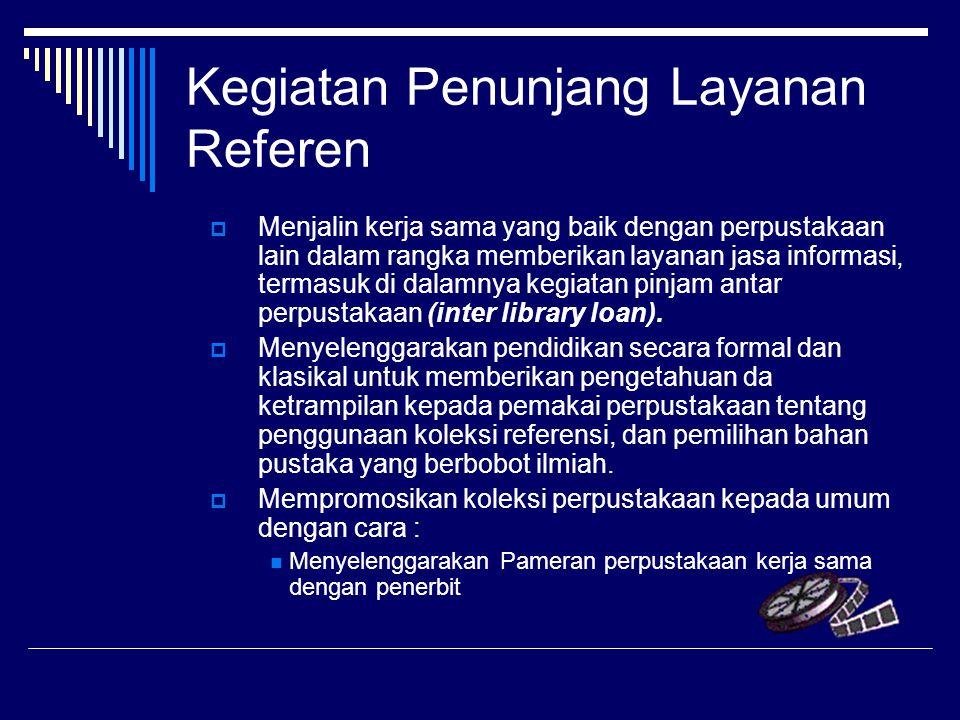 Kegiatan Penunjang Layanan Referen  Menjalin kerja sama yang baik dengan perpustakaan lain dalam rangka memberikan layanan jasa informasi, termasuk d