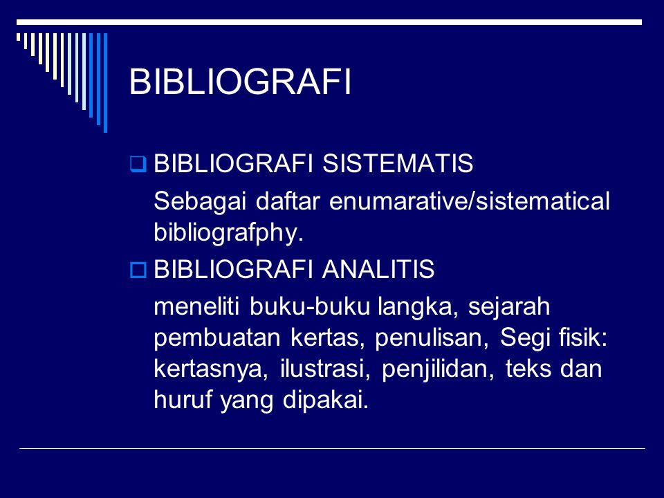 BIBLIOGRAFI  BIBLIOGRAFI SISTEMATIS Sebagai daftar enumarative/sistematical bibliografphy.  BIBLIOGRAFI ANALITIS meneliti buku-buku langka, sejarah