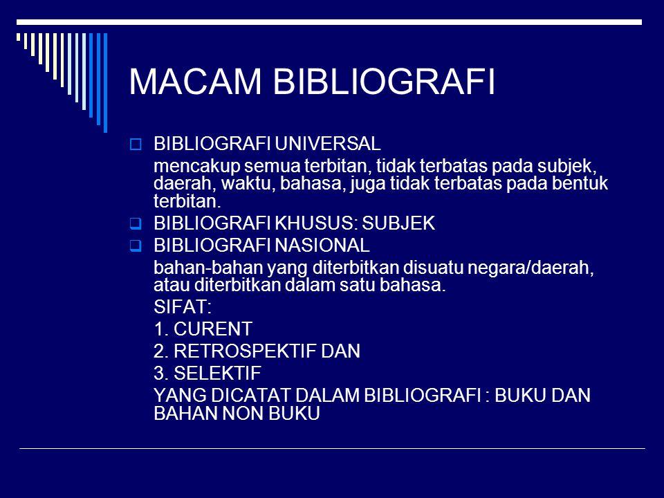 MACAM BIBLIOGRAFI  BIBLIOGRAFI UNIVERSAL mencakup semua terbitan, tidak terbatas pada subjek, daerah, waktu, bahasa, juga tidak terbatas pada bentuk