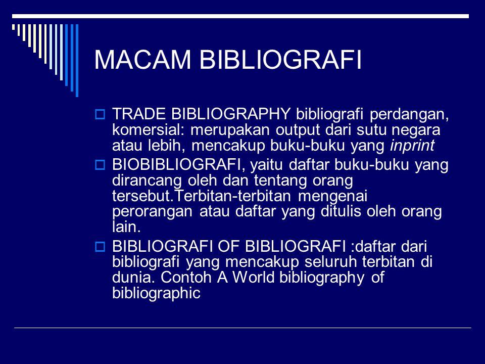 MACAM BIBLIOGRAFI  TRADE BIBLIOGRAPHY bibliografi perdangan, komersial: merupakan output dari sutu negara atau lebih, mencakup buku-buku yang inprint