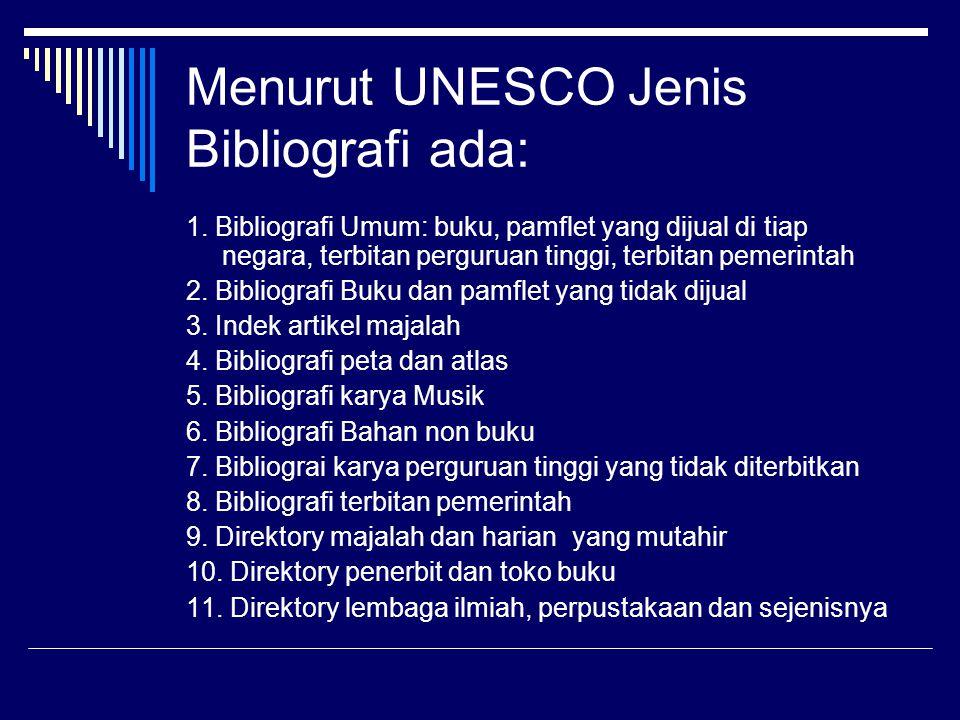 Menurut UNESCO Jenis Bibliografi ada: 1. Bibliografi Umum: buku, pamflet yang dijual di tiap negara, terbitan perguruan tinggi, terbitan pemerintah 2.