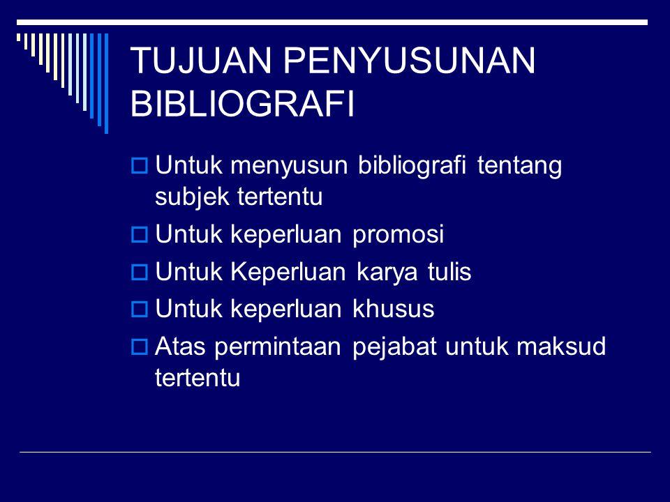 TUJUAN PENYUSUNAN BIBLIOGRAFI  Untuk menyusun bibliografi tentang subjek tertentu  Untuk keperluan promosi  Untuk Keperluan karya tulis  Untuk kep