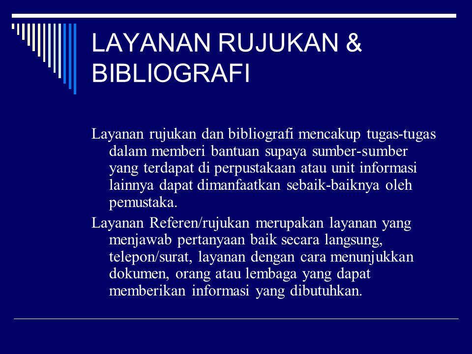 LAYANAN RUJUKAN & BIBLIOGRAFI Layanan rujukan dan bibliografi mencakup tugas-tugas dalam memberi bantuan supaya sumber-sumber yang terdapat di perpust