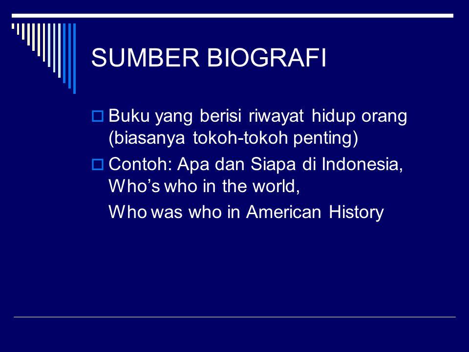 SUMBER BIOGRAFI  Buku yang berisi riwayat hidup orang (biasanya tokoh-tokoh penting)  Contoh: Apa dan Siapa di Indonesia, Who's who in the world, Wh