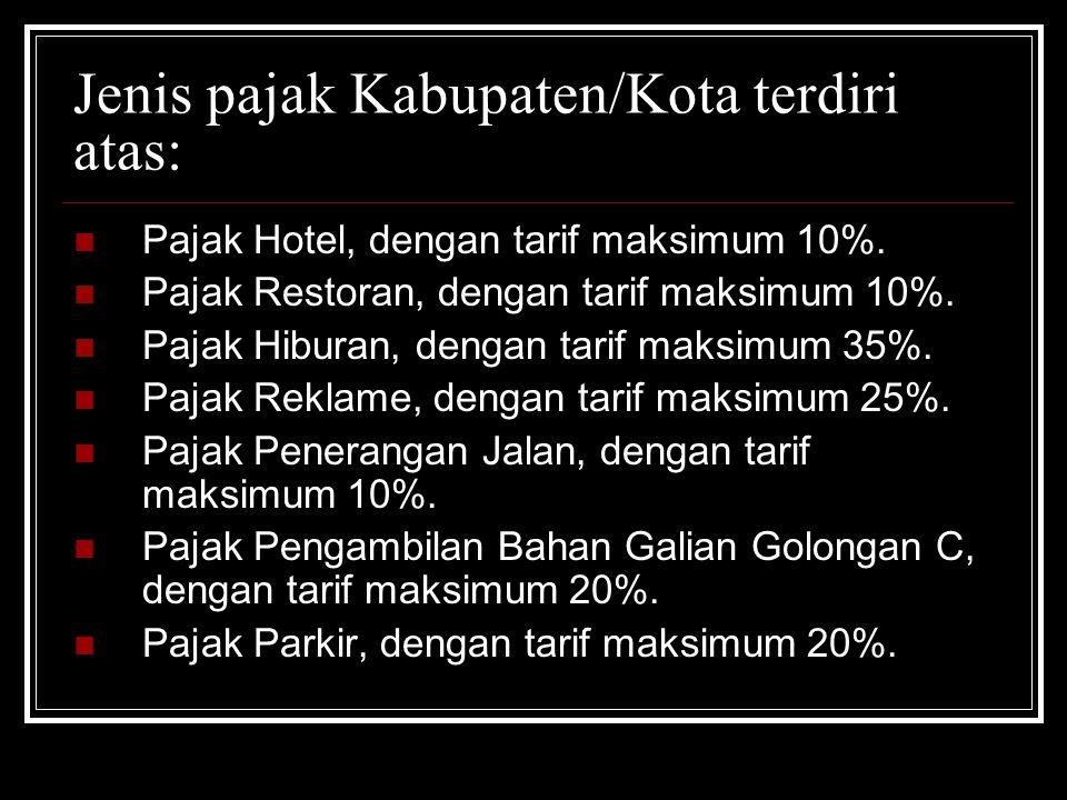 Jenis pajak Kabupaten/Kota terdiri atas: Pajak Hotel, dengan tarif maksimum 10%.
