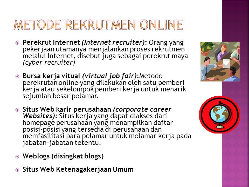  Perekrut Internet (Internet recruiter): Orang yang pekerjaan utamanya menjalankan proses rekrutmen melalui Internet, disebut juga sebagai perekrut m
