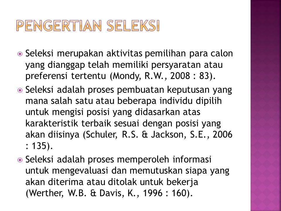  Seleksi merupakan aktivitas pemilihan para calon yang dianggap telah memiliki persyaratan atau preferensi tertentu (Mondy, R.W., 2008 : 83).  Selek