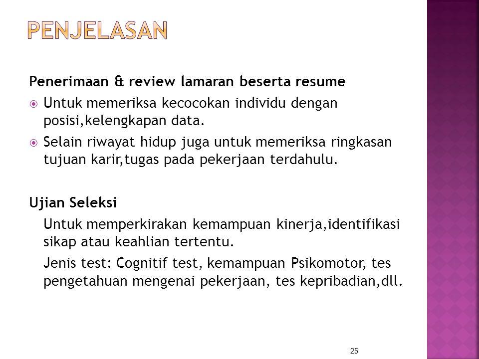 Penerimaan & review lamaran beserta resume  Untuk memeriksa kecocokan individu dengan posisi,kelengkapan data.  Selain riwayat hidup juga untuk meme