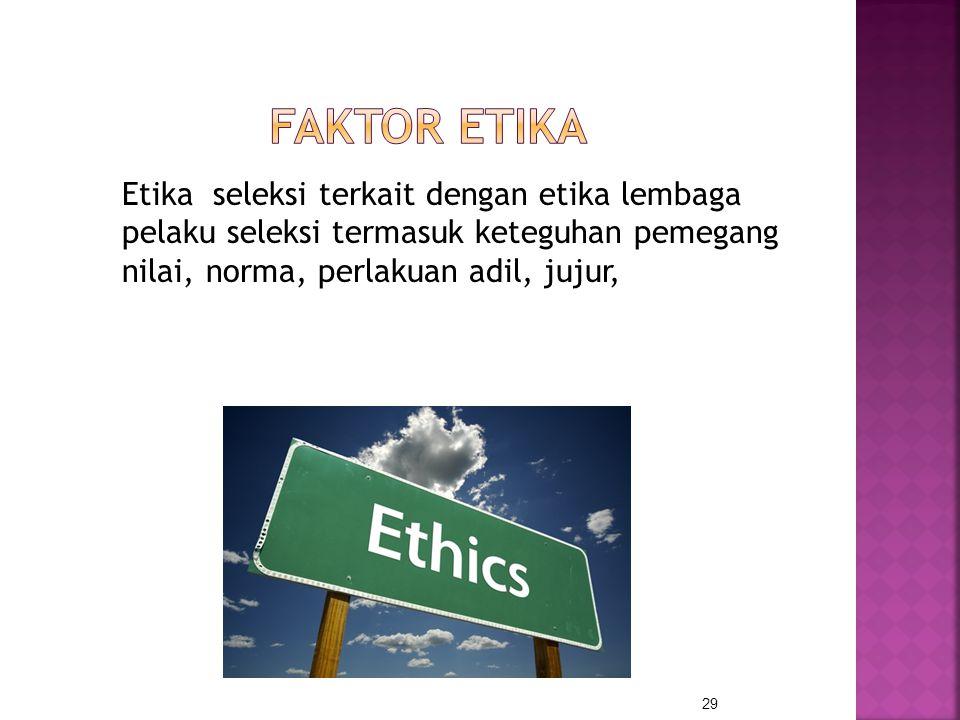 Etika seleksi terkait dengan etika lembaga pelaku seleksi termasuk keteguhan pemegang nilai, norma, perlakuan adil, jujur, 29