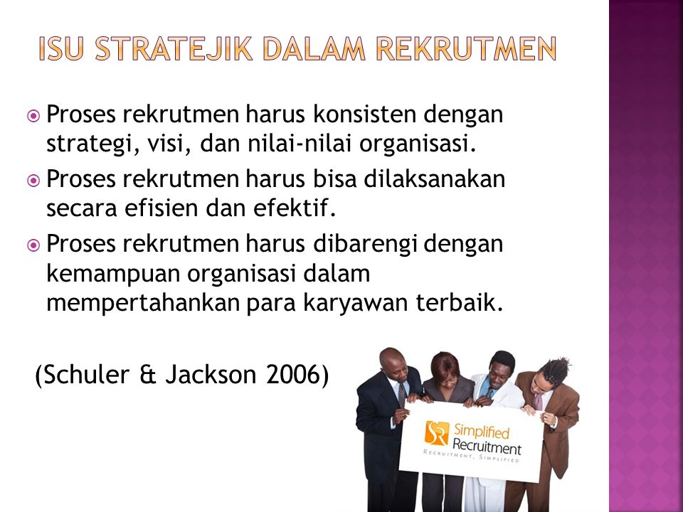  Proses rekrutmen harus konsisten dengan strategi, visi, dan nilai-nilai organisasi.  Proses rekrutmen harus bisa dilaksanakan secara efisien dan ef