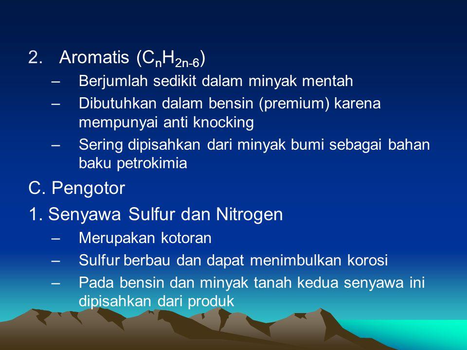 2.Aromatis (C n H 2n-6 ) –Berjumlah sedikit dalam minyak mentah –Dibutuhkan dalam bensin (premium) karena mempunyai anti knocking –Sering dipisahkan dari minyak bumi sebagai bahan baku petrokimia C.