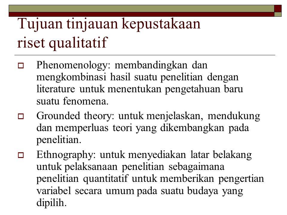 Tujuan tinjauan kepustakaan riset qualitatif  Phenomenology: membandingkan dan mengkombinasi hasil suatu penelitian dengan literature untuk menentuka