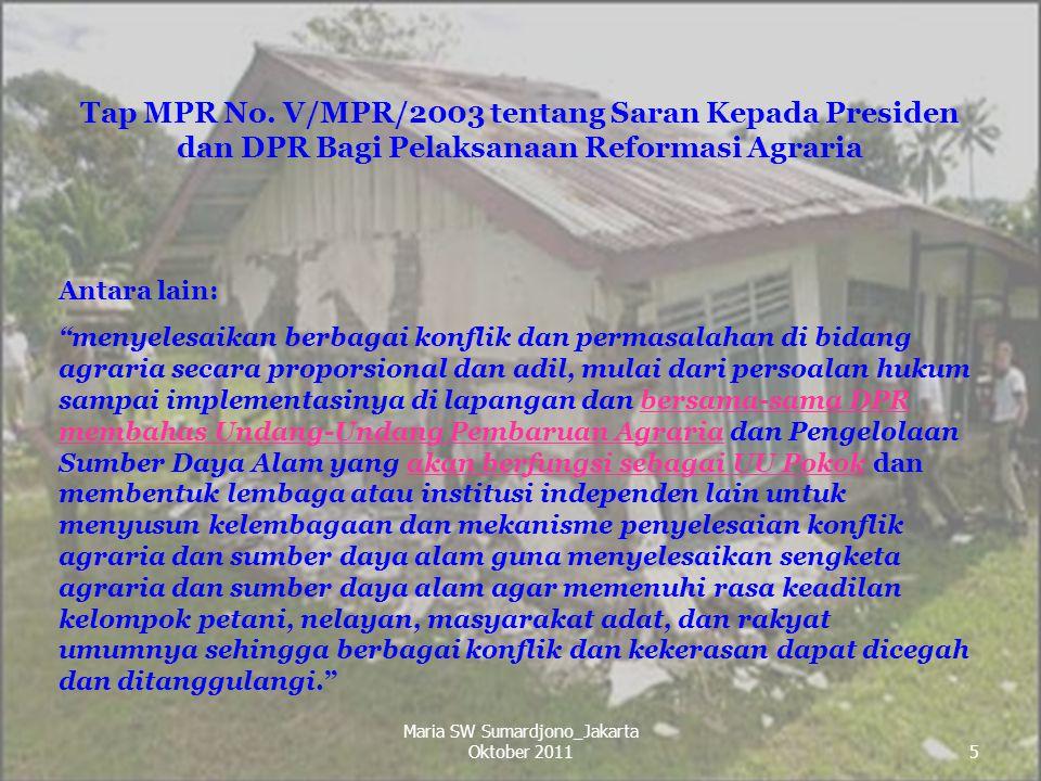"""5 Tap MPR No. V/MPR/2003 tentang Saran Kepada Presiden dan DPR Bagi Pelaksanaan Reformasi Agraria Antara lain: """"menyelesaikan berbagai konflik dan per"""