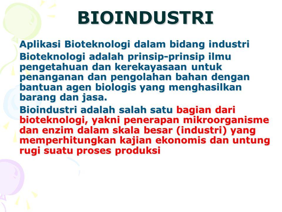 BIOINDUSTRI BIOINDUSTRI Aplikasi Bioteknologi dalam bidang industri Bioteknologi adalah prinsip-prinsip ilmu pengetahuan dan kerekayasaan untuk penang