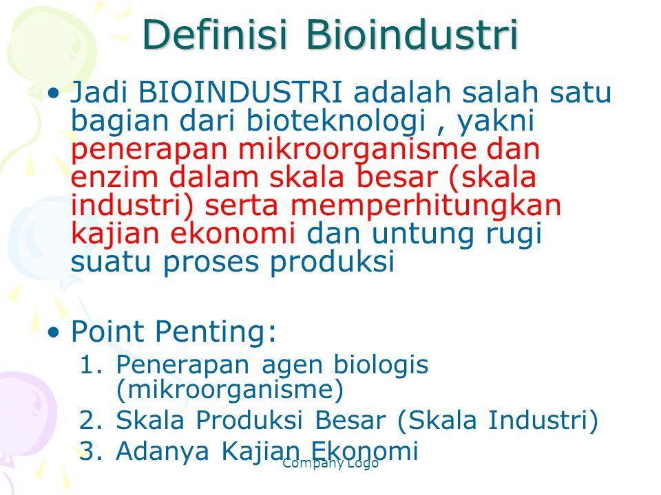 Company Logo Definisi Bioindustri Jadi BIOINDUSTRI adalah salah satu bagian dari bioteknologi, yakni penerapan mikroorganisme dan enzim dalam skala be