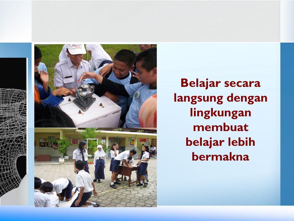 Belajar secara langsung dengan lingkungan membuat belajar lebih bermakna
