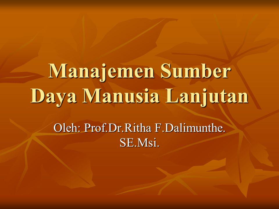 Manajemen Sumber Daya Manusia Lanjutan Oleh: Prof.Dr.Ritha F.Dalimunthe. SE.Msi.