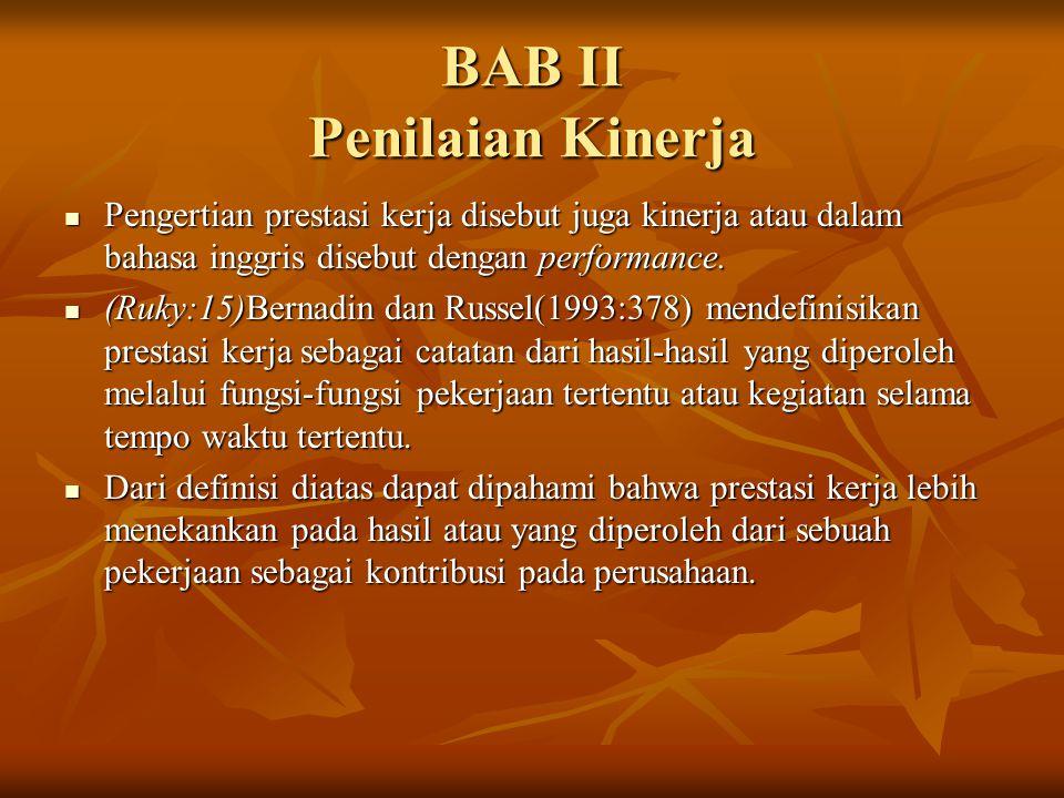 BAB II Penilaian Kinerja Pengertian prestasi kerja disebut juga kinerja atau dalam bahasa inggris disebut dengan performance. Pengertian prestasi kerj