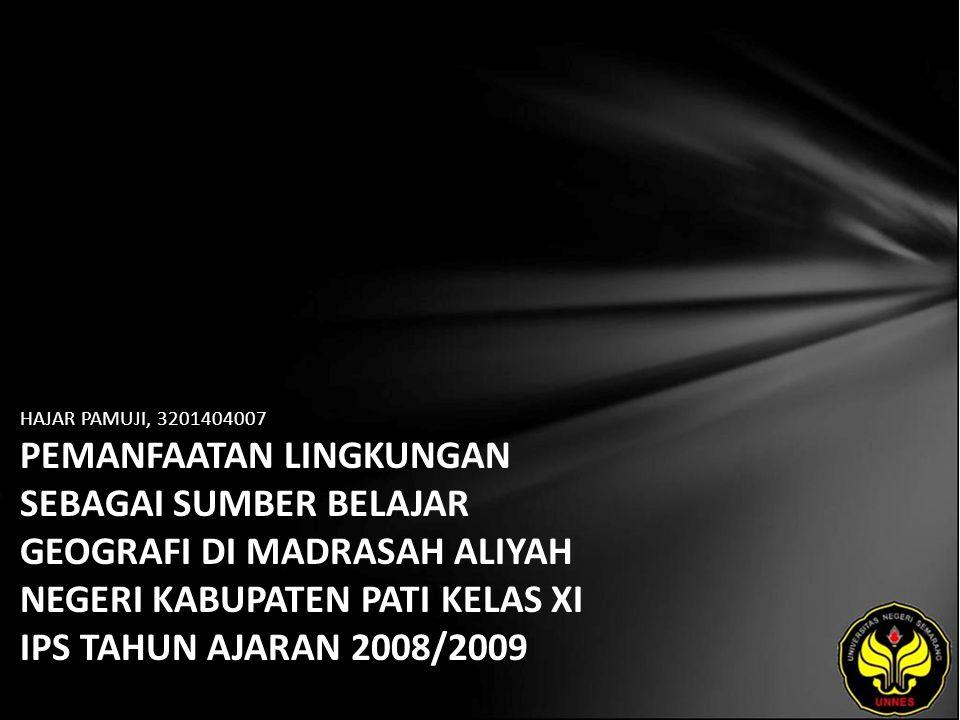 HAJAR PAMUJI, 3201404007 PEMANFAATAN LINGKUNGAN SEBAGAI SUMBER BELAJAR GEOGRAFI DI MADRASAH ALIYAH NEGERI KABUPATEN PATI KELAS XI IPS TAHUN AJARAN 2008/2009