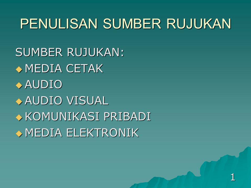 PENULISAN SUMBER RUJUKAN SUMBER RUJUKAN:  MEDIA CETAK  AUDIO  AUDIO VISUAL  KOMUNIKASI PRIBADI  MEDIA ELEKTRONIK 1