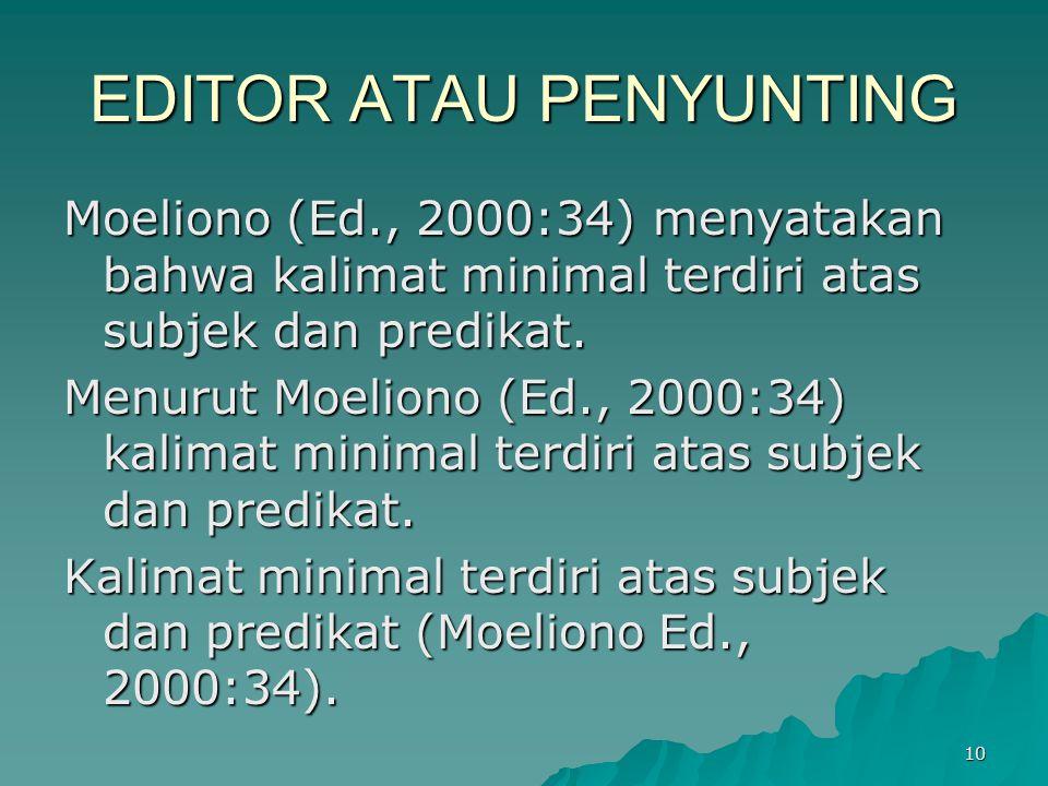 EDITOR ATAU PENYUNTING Moeliono (Ed., 2000:34) menyatakan bahwa kalimat minimal terdiri atas subjek dan predikat. Menurut Moeliono (Ed., 2000:34) kali
