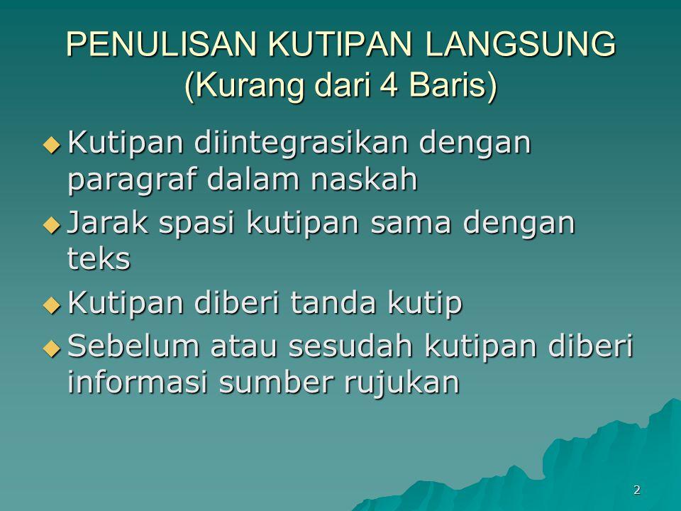 PENULISAN KUTIPAN LANGSUNG (Kurang dari 4 Baris)  Kutipan diintegrasikan dengan paragraf dalam naskah  Jarak spasi kutipan sama dengan teks  Kutipa
