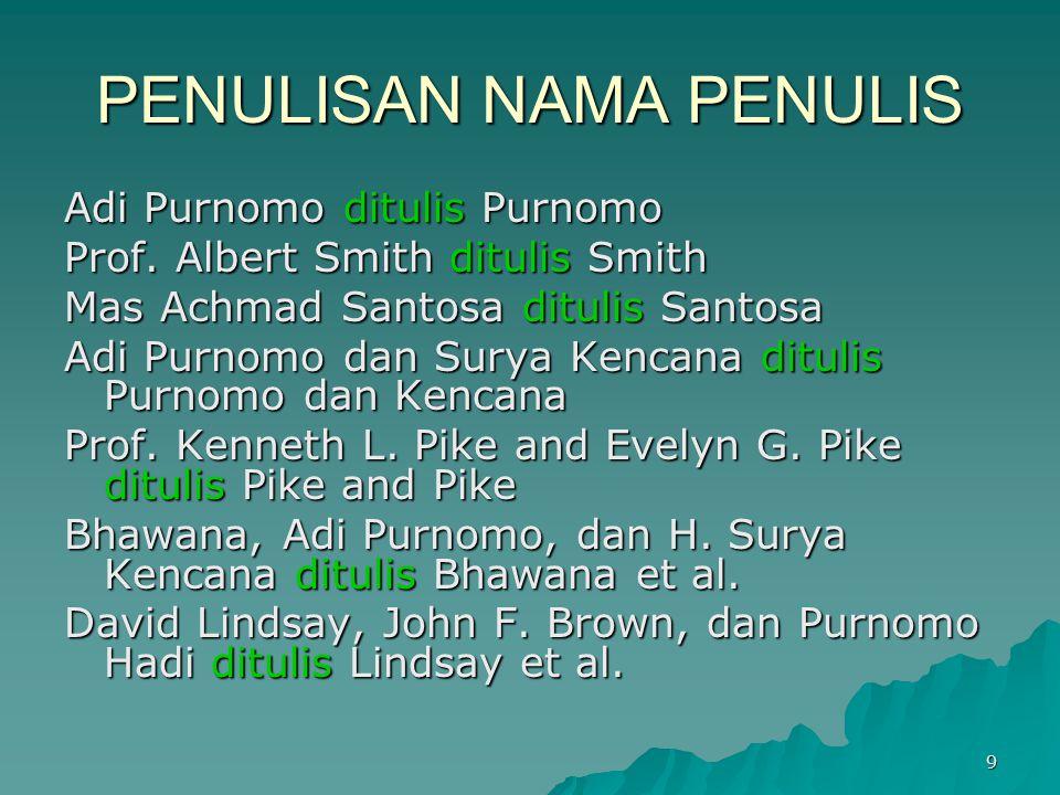 PENULISAN NAMA PENULIS Adi Purnomo ditulis Purnomo Prof. Albert Smith ditulis Smith Mas Achmad Santosa ditulis Santosa Adi Purnomo dan Surya Kencana d