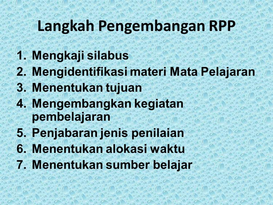 Langkah Pengembangan RPP 1.Mengkaji silabus 2.Mengidentifikasi materi Mata Pelajaran 3.Menentukan tujuan 4.Mengembangkan kegiatan pembelajaran 5.Penjabaran jenis penilaian 6.Menentukan alokasi waktu 7.Menentukan sumber belajar