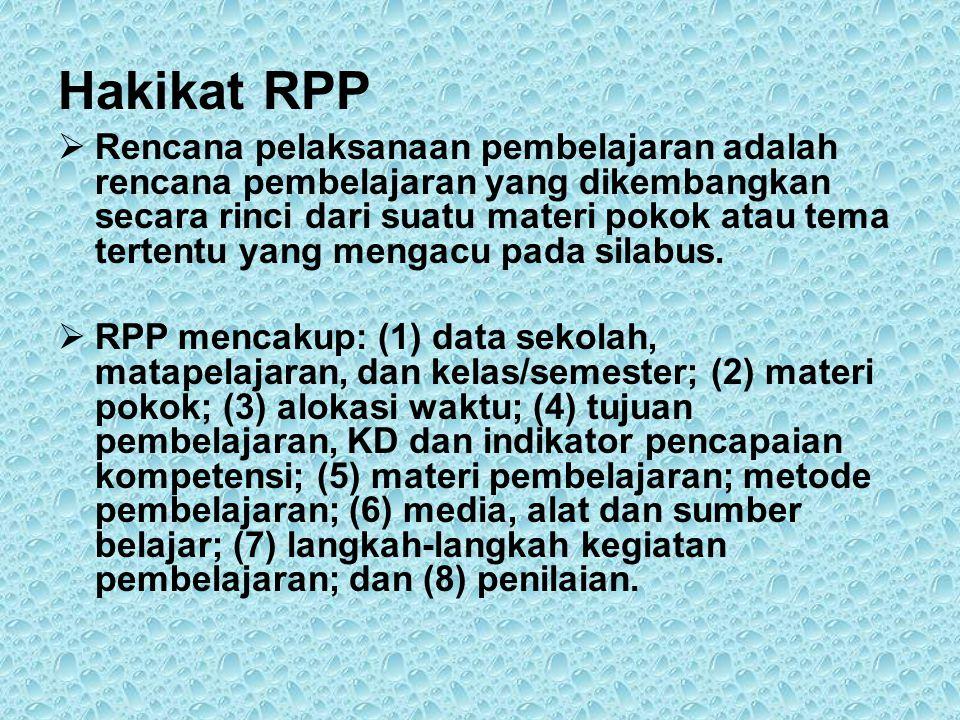 Hakikat RPP  Rencana pelaksanaan pembelajaran adalah rencana pembelajaran yang dikembangkan secara rinci dari suatu materi pokok atau tema tertentu yang mengacu pada silabus.