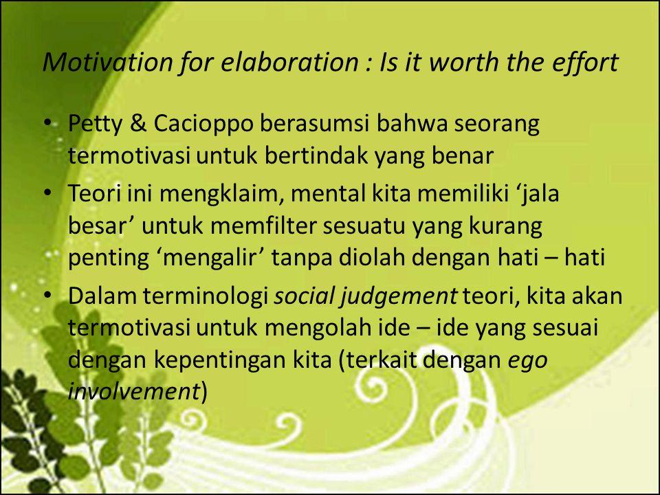 Motivation for elaboration : Is it worth the effort Petty & Cacioppo berasumsi bahwa seorang termotivasi untuk bertindak yang benar Teori ini mengklai