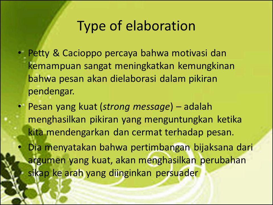 Type of elaboration Petty & Cacioppo percaya bahwa motivasi dan kemampuan sangat meningkatkan kemungkinan bahwa pesan akan dielaborasi dalam pikiran p