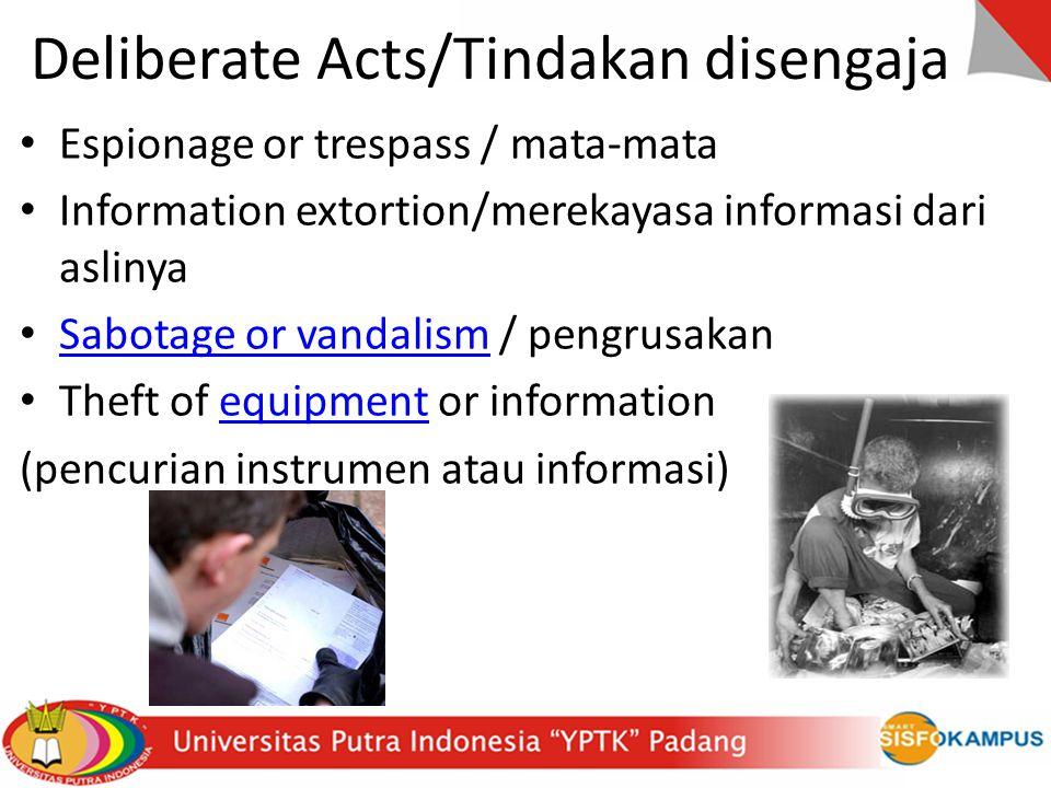 Deliberate Acts/Tindakan disengaja Espionage or trespass / mata-mata Information extortion/merekayasa informasi dari aslinya Sabotage or vandalism / p