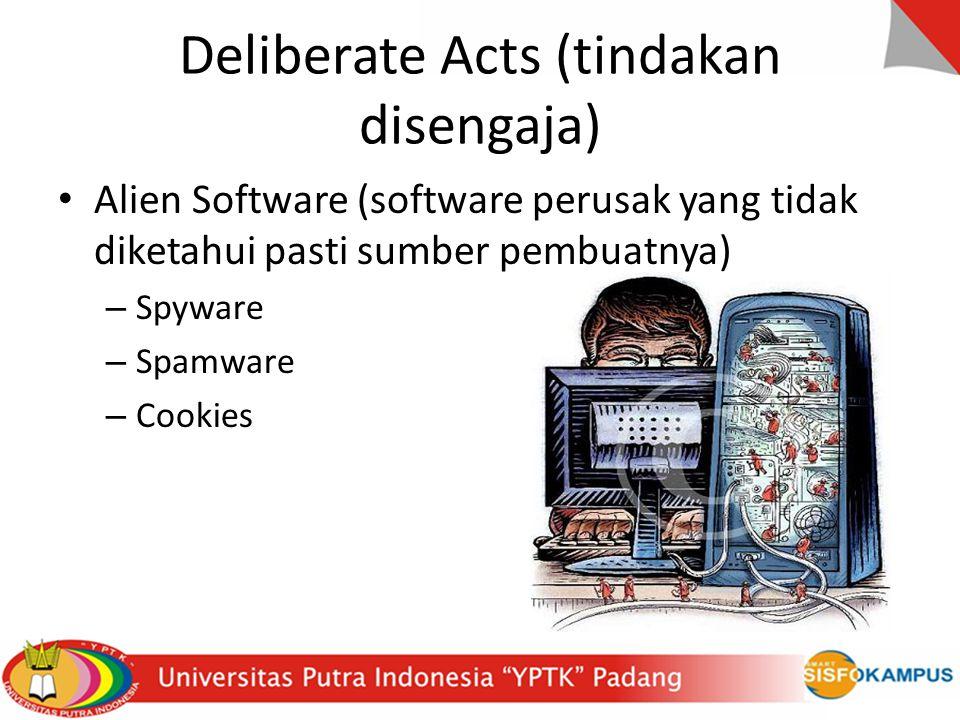 Deliberate Acts (tindakan disengaja) Alien Software (software perusak yang tidak diketahui pasti sumber pembuatnya) – Spyware – Spamware – Cookies