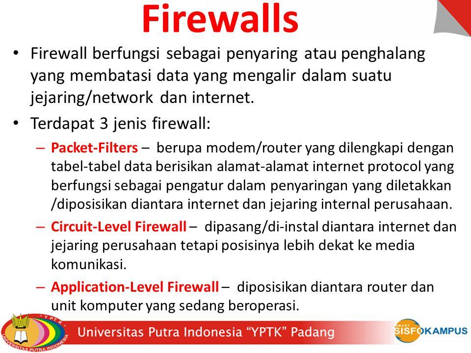 Firewalls Firewall berfungsi sebagai penyaring atau penghalang yang membatasi data yang mengalir dalam suatu jejaring/network dan internet. Terdapat 3