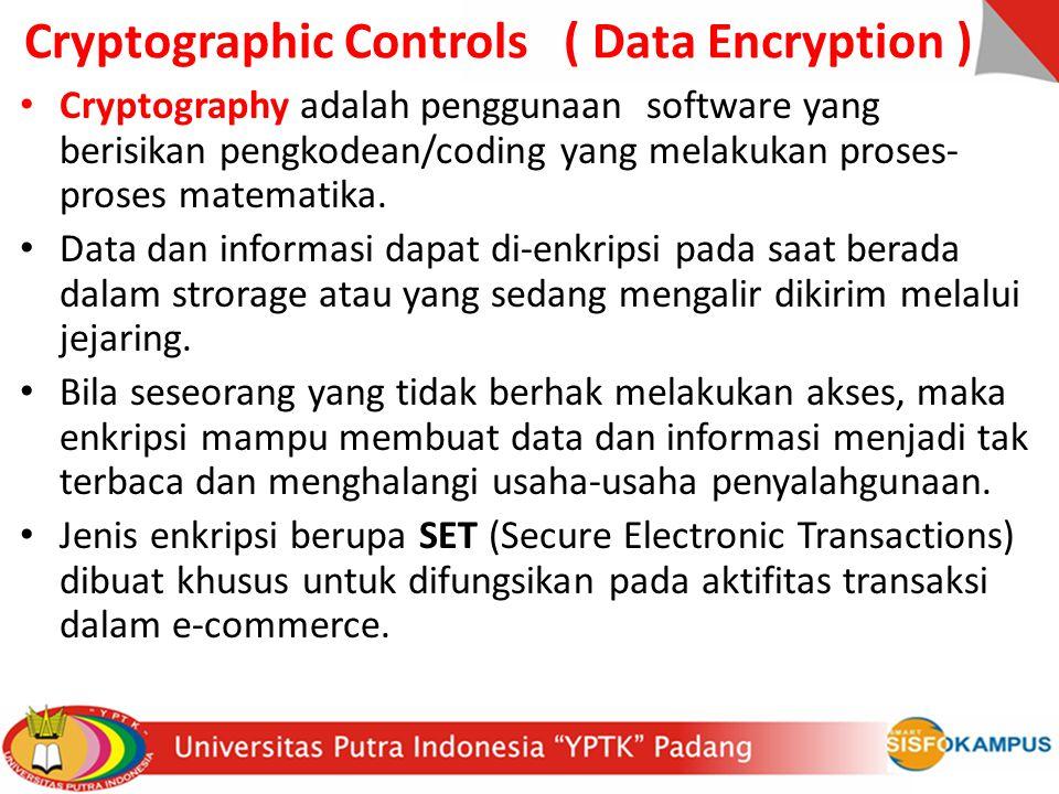 Cryptographic Controls ( Data Encryption ) Cryptography adalah penggunaan software yang berisikan pengkodean/coding yang melakukan proses- proses mate