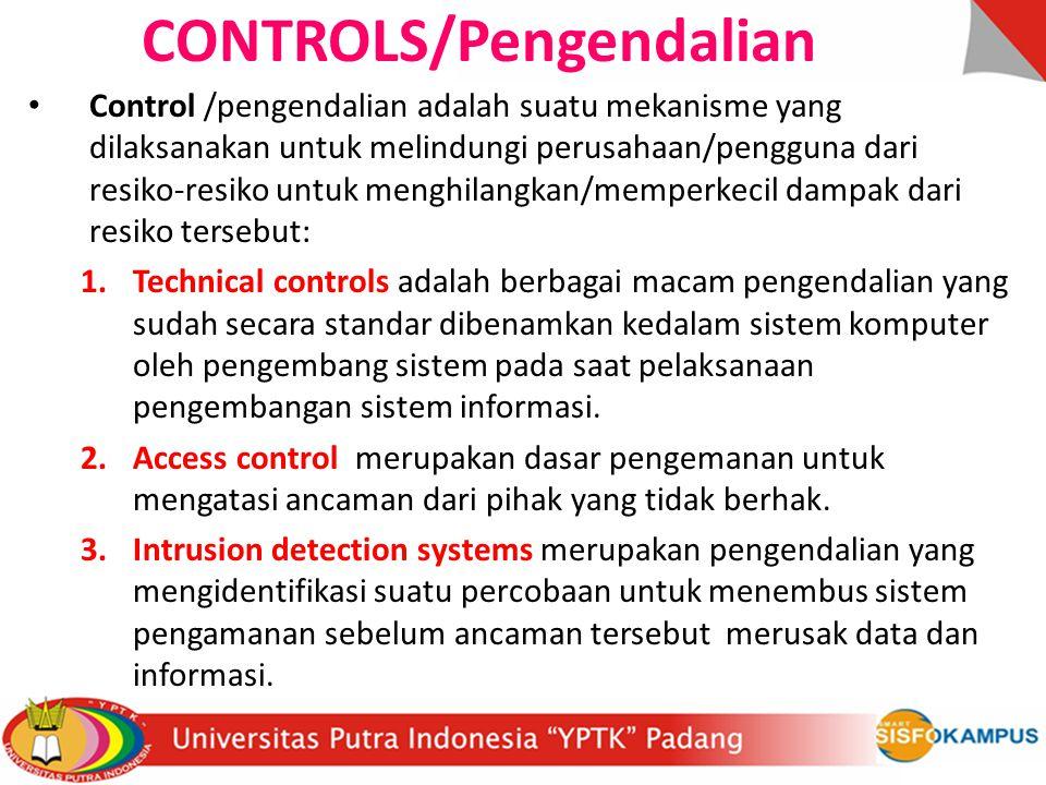 CONTROLS/Pengendalian Control /pengendalian adalah suatu mekanisme yang dilaksanakan untuk melindungi perusahaan/pengguna dari resiko-resiko untuk men