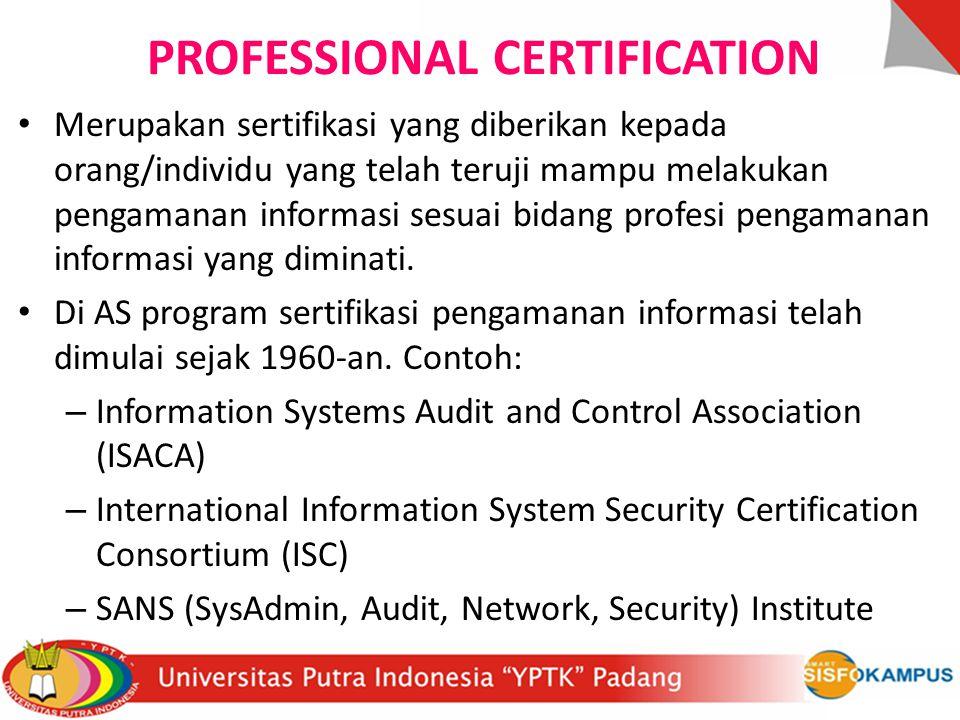 PROFESSIONAL CERTIFICATION Merupakan sertifikasi yang diberikan kepada orang/individu yang telah teruji mampu melakukan pengamanan informasi sesuai bi