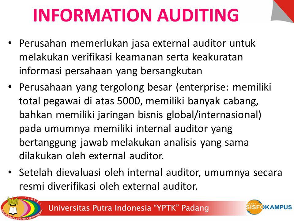 INFORMATION AUDITING Perusahan memerlukan jasa external auditor untuk melakukan verifikasi keamanan serta keakuratan informasi persahaan yang bersangk