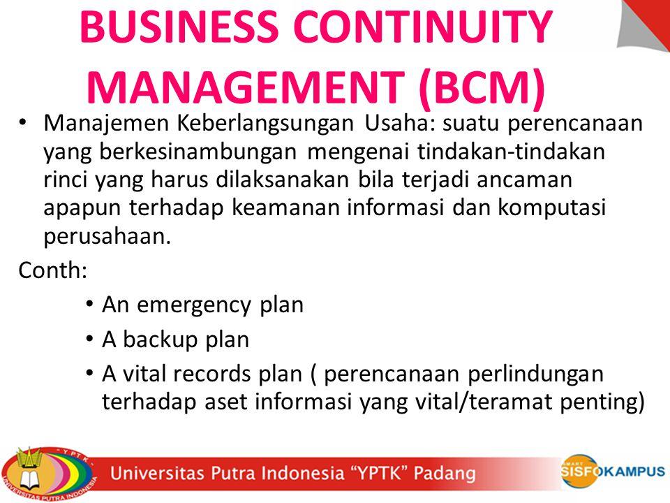 BUSINESS CONTINUITY MANAGEMENT (BCM) Manajemen Keberlangsungan Usaha: suatu perencanaan yang berkesinambungan mengenai tindakan-tindakan rinci yang ha