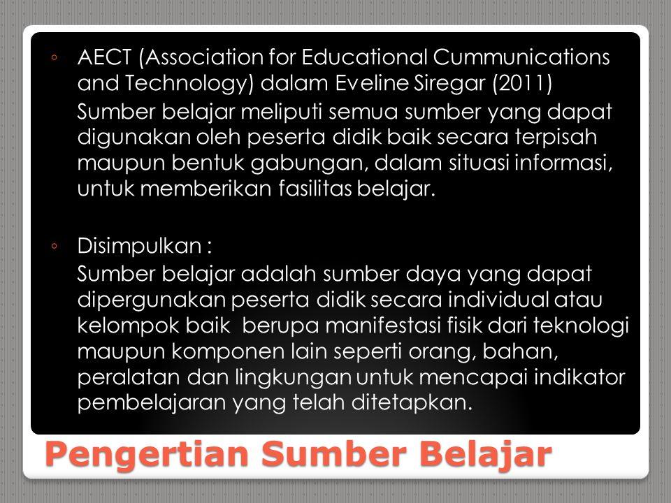Pengertian Sumber Belajar ◦ AECT (Association for Educational Cummunications and Technology) dalam Eveline Siregar (2011) Sumber belajar meliputi semu