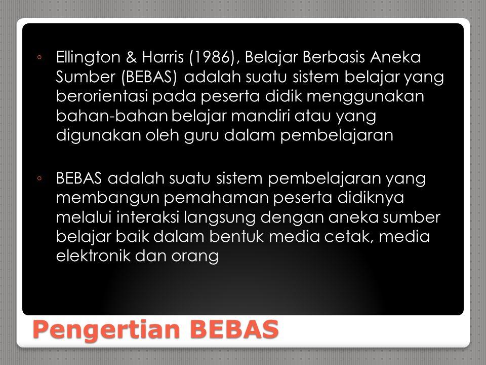 Pengertian BEBAS ◦ Ellington & Harris (1986), Belajar Berbasis Aneka Sumber (BEBAS) adalah suatu sistem belajar yang berorientasi pada peserta didik m