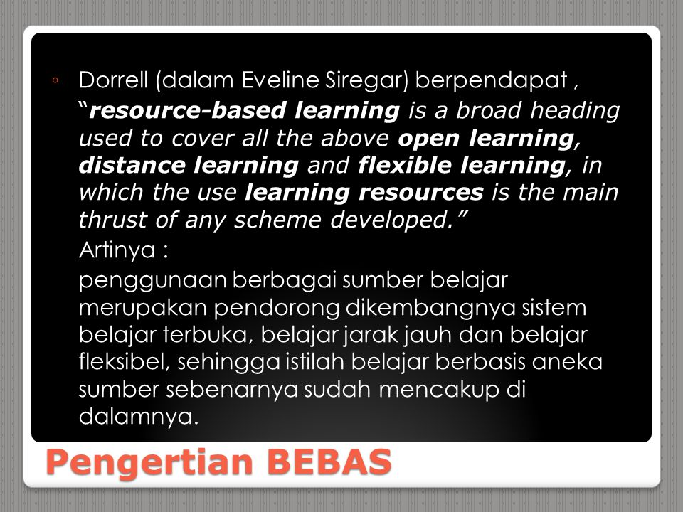 Pengertian BEBAS Open learning adalah sistem belajar terbuka bagi semua orang tanpa ada batasan usia, status sosial, ekonomi dan lain-lain.
