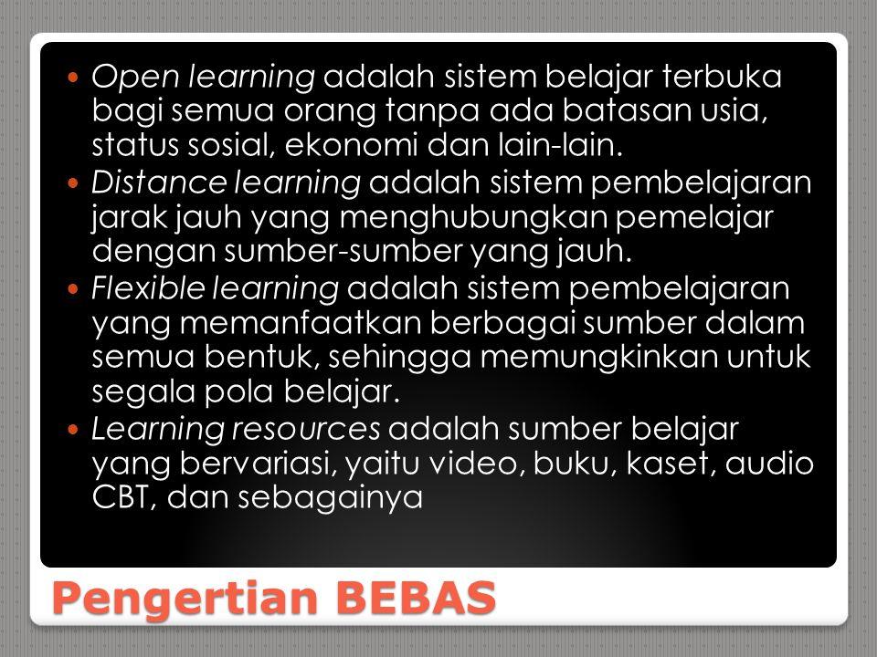 Pengertian BEBAS Open learning adalah sistem belajar terbuka bagi semua orang tanpa ada batasan usia, status sosial, ekonomi dan lain-lain. Distance l
