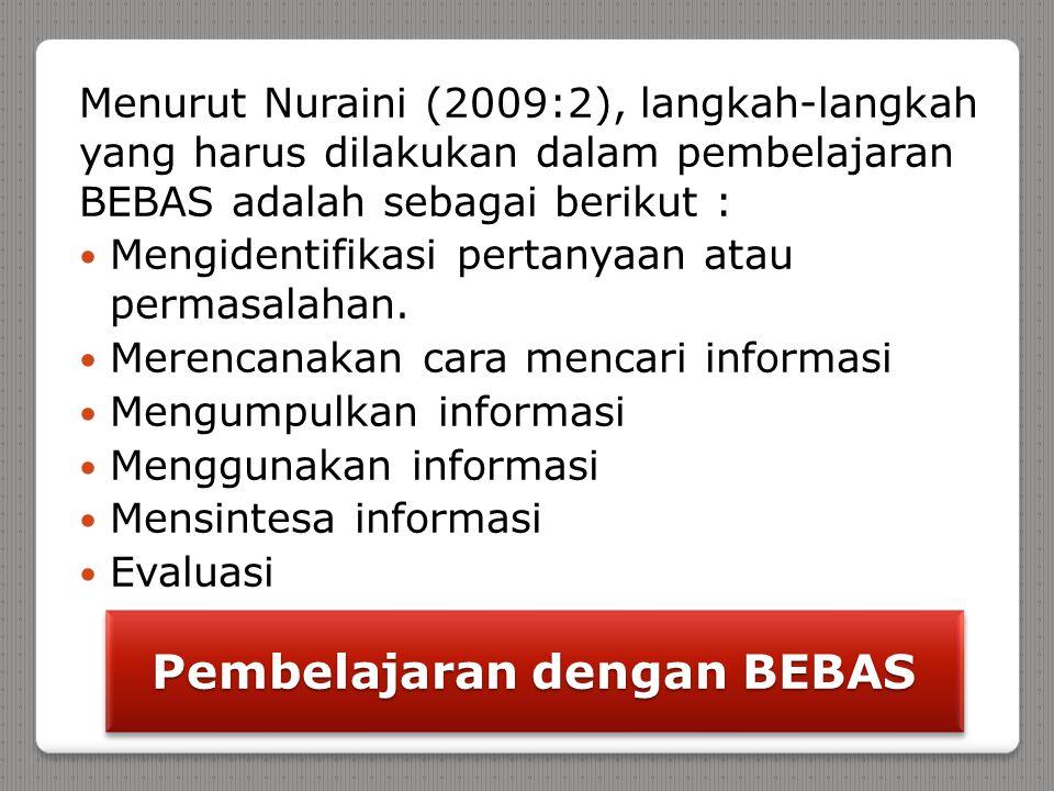 Pembelajaran dengan BEBAS Menurut Nuraini (2009:2), langkah-langkah yang harus dilakukan dalam pembelajaran BEBAS adalah sebagai berikut : Mengidentif